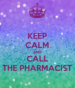 Poster: KEEP CALM AND CALL THE PHARMACIST