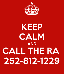 Poster: KEEP CALM AND CALL THE RA  252-812-1229