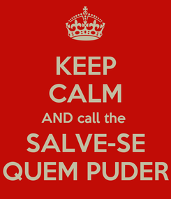Poster: KEEP CALM AND call the  SALVE-SE QUEM PUDER