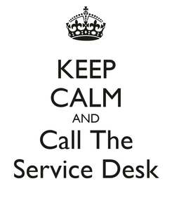 Poster: KEEP CALM AND Call The Service Desk