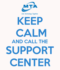 Poster: KEEP  CALM AND CALL THE SUPPORT CENTER