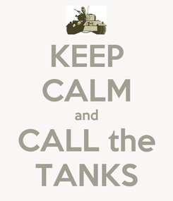 Poster: KEEP CALM and CALL the TANKS