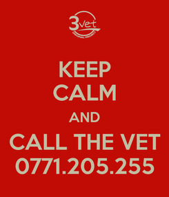 Poster: KEEP CALM AND CALL THE VET 0771.205.255