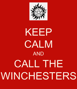 Poster: KEEP CALM AND CALL THE WINCHESTERS