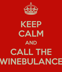 Poster: KEEP CALM AND CALL THE WINEBULANCE