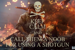 Poster: KEEP CALM AND CALL THEM A NOOB FOR USING A SHOTGUN