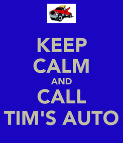 Poster: KEEP CALM AND CALL TIM'S AUTO