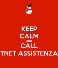 Poster: KEEP CALM AND CALL TNET ASSISTENZA