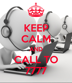 Poster: KEEP CALM AND CALL TO 7777