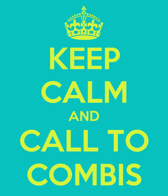 Poster: KEEP CALM AND CALL TO COMBIS