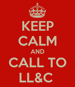 Poster: KEEP CALM AND CALL TO LL&C