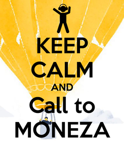 Poster: KEEP CALM AND Call to MONEZA