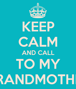 Poster: KEEP CALM AND CALL TO MY GRANDMOTHER