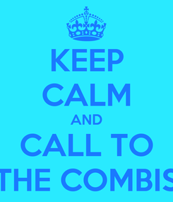 Poster: KEEP CALM AND CALL TO THE COMBIS