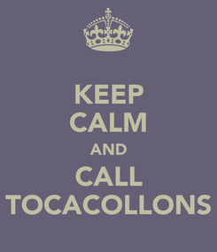 Poster: KEEP CALM AND CALL TOCACOLLONS