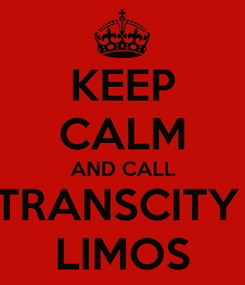 Poster: KEEP CALM AND CALL TRANSCITY  LIMOS