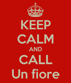 Poster: KEEP CALM AND CALL Un fiore