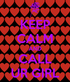 Poster: KEEP CALM AND CALL UR GIRL