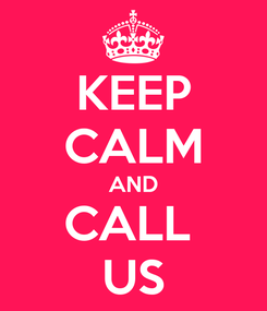 Poster: KEEP CALM AND CALL  US
