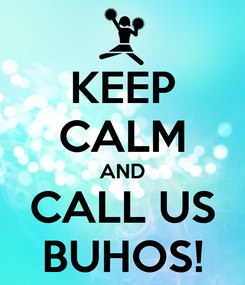 Poster: KEEP CALM AND CALL US BUHOS!