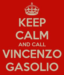 Poster: KEEP CALM AND CALL VINCENZO GASOLIO