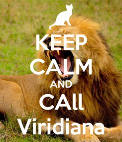Poster: KEEP CALM AND CAll Viridiana