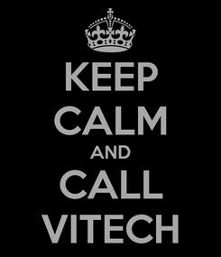 Poster: KEEP CALM AND CALL VITECH
