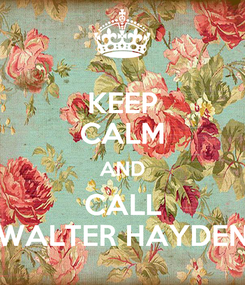 Poster: KEEP CALM AND CALL WALTER HAYDEN
