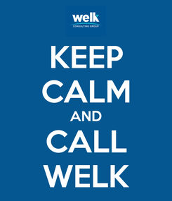 Poster: KEEP CALM AND CALL WELK