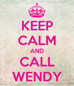 Poster: KEEP CALM AND CALL WENDY