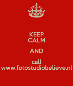 Poster: KEEP CALM AND call www.fotostudiobelieve.nl