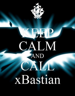 Poster: KEEP CALM AND CALL xBastian