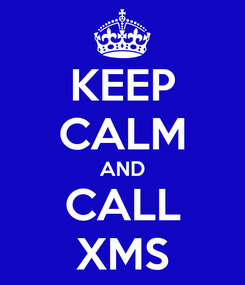 Poster: KEEP CALM AND CALL XMS