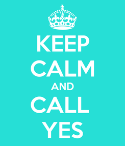 Poster: KEEP CALM AND CALL  YES