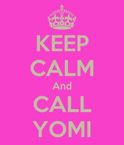 Poster: KEEP CALM And CALL YOMI