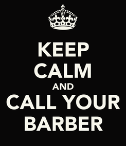 Poster: KEEP CALM AND CALL YOUR BARBER