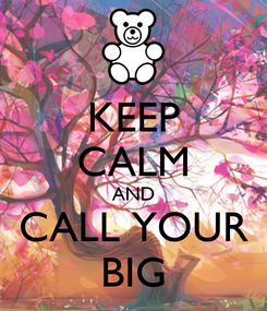 Poster: KEEP CALM AND CALL YOUR BIG