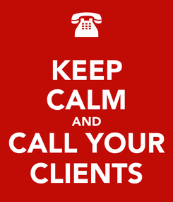 Poster: KEEP CALM AND CALL YOUR CLIENTS