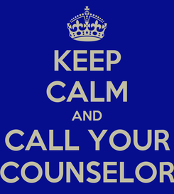 Poster: KEEP CALM AND CALL YOUR COUNSELOR
