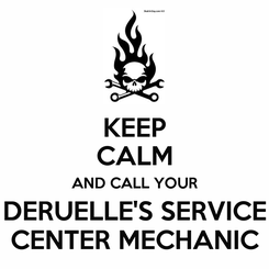 Poster: KEEP CALM AND CALL YOUR DERUELLE'S SERVICE CENTER MECHANIC
