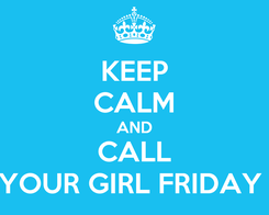 Poster: KEEP CALM AND CALL YOUR GIRL FRIDAY