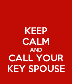 Poster: KEEP CALM AND CALL YOUR KEY SPOUSE