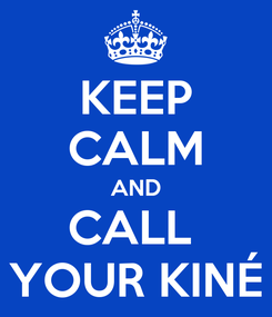 Poster: KEEP CALM AND CALL  YOUR KINÉ