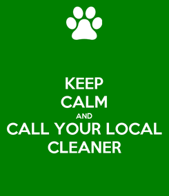 Poster: KEEP CALM AND CALL YOUR LOCAL CLEANER