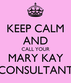 Poster: KEEP CALM AND CALL YOUR MARY KAY CONSULTANT