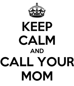 Poster: KEEP CALM AND CALL YOUR MOM