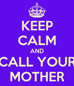 Poster: KEEP CALM AND CALL YOUR MOTHER