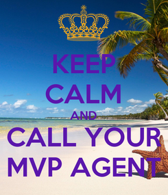 Poster: KEEP CALM AND CALL YOUR MVP AGENT