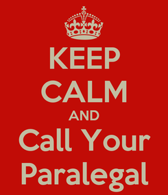 Poster: KEEP CALM AND Call Your Paralegal