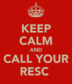Poster: KEEP CALM AND CALL YOUR RESC